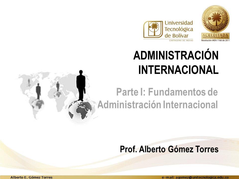 ADMINISTRACIÓN INTERNACIONAL Parte I: Fundamentos de Administración Internacional Prof.