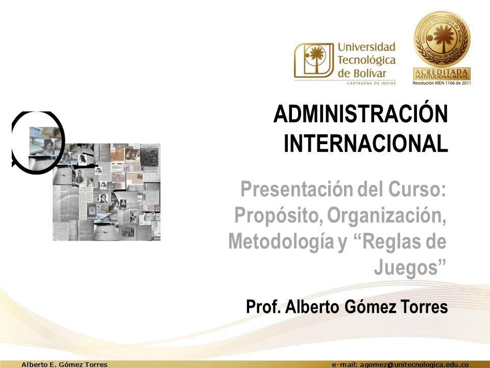 ADMINISTRACIÓN INTERNACIONAL Presentación del Curso: Propósito, Organización, Metodología y Reglas de Juegos Prof.