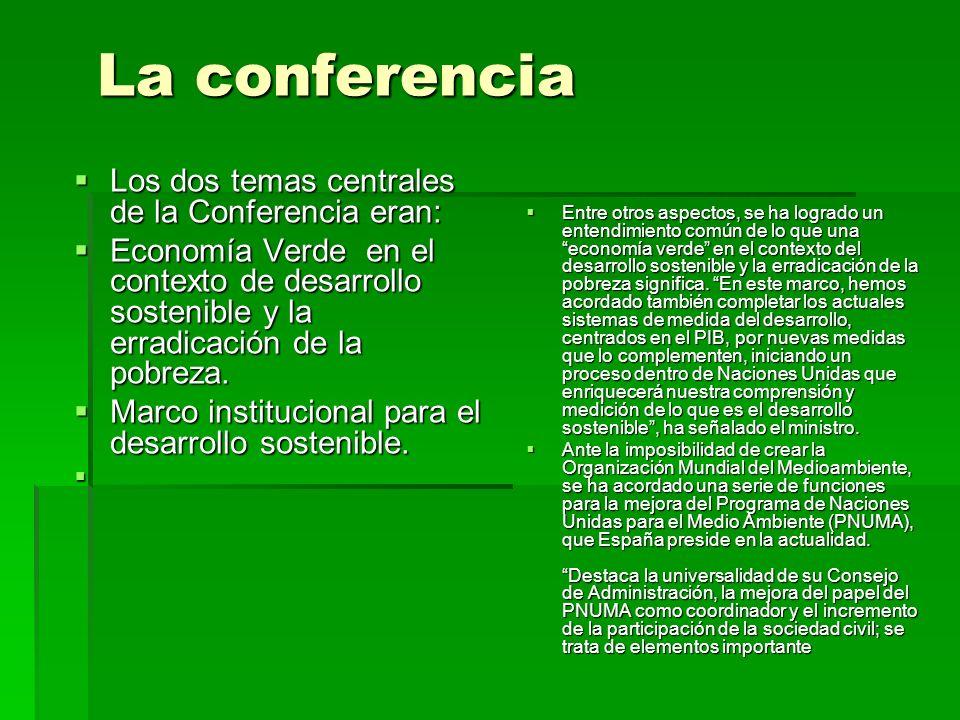 La conferencia Los dos temas centrales de la Conferencia eran: Los dos temas centrales de la Conferencia eran: Economía Verde en el contexto de desarr