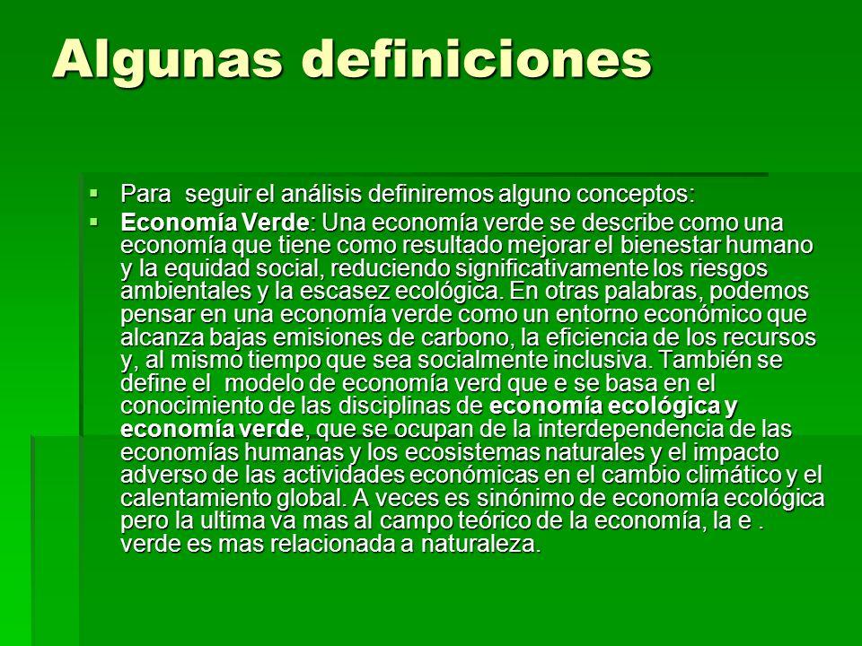 Algunas definiciones Para seguir el análisis definiremos alguno conceptos: Para seguir el análisis definiremos alguno conceptos: Economía Verde: Una e