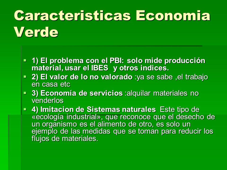 Caracteristicas Economia Verde 1) El problema con el PBI: solo mide producción material, usar el IBES y otros indices. 1) El problema con el PBI: solo