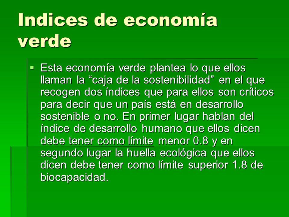 Indices de economía verde Esta economía verde plantea lo que ellos llaman la caja de la sostenibilidad en el que recogen dos índices que para ellos so