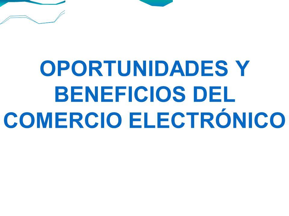 OPORTUNIDADES Y BENEFICIOS DEL COMERCIO ELECTRÓNICO