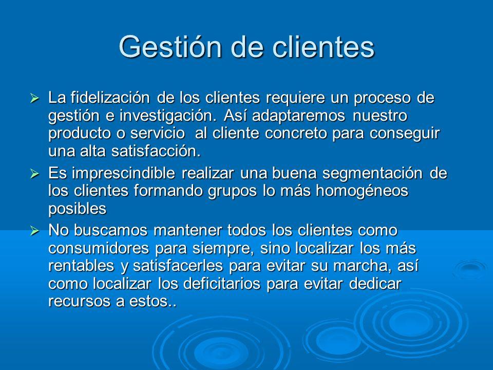 Gestión de clientes La fidelización de los clientes requiere un proceso de gestión e investigación. Así adaptaremos nuestro producto o servicio al cli