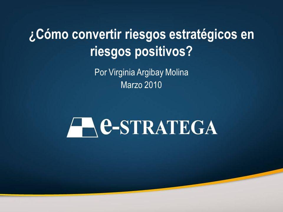 ¿Cómo convertir riesgos estratégicos en riesgos positivos? Por Virginia Argibay Molina Marzo 2010
