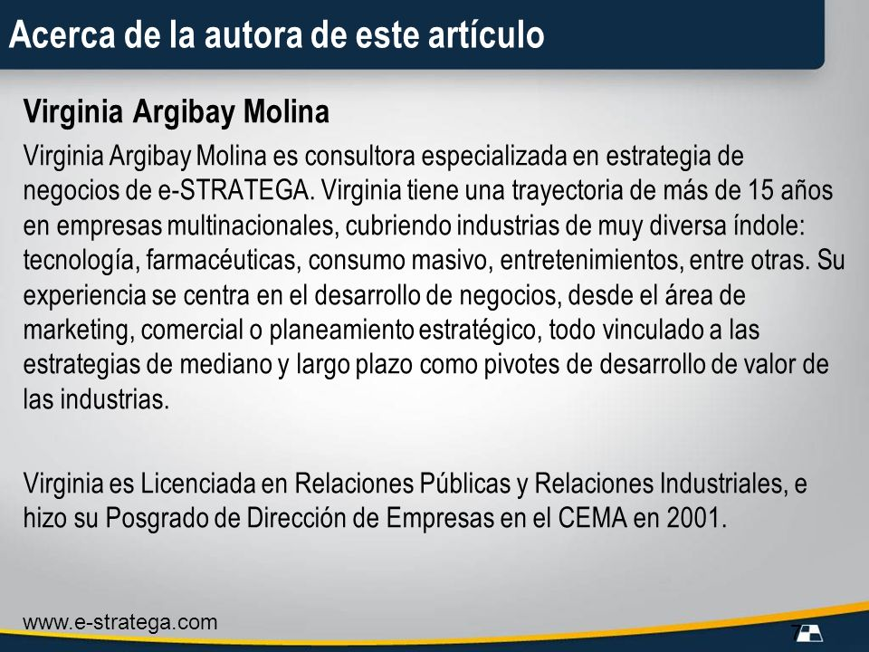 www.e-stratega.com 7 Acerca de la autora de este artículo Virginia Argibay Molina Virginia Argibay Molina es consultora especializada en estrategia de