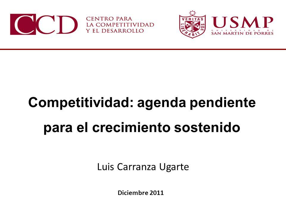Abril del 2011 Luis Carranza Ugarte Diciembre 2011 Competitividad: agenda pendiente para el crecimiento sostenido