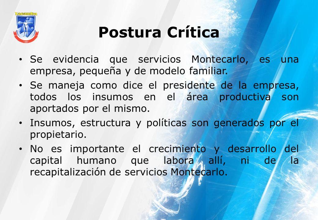 Postura Crítica Se evidencia que servicios Montecarlo, es una empresa, pequeña y de modelo familiar. Se maneja como dice el presidente de la empresa,