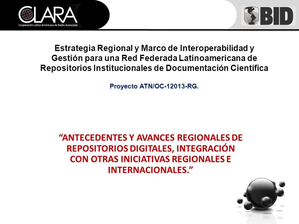 Estrategia Regional y Marco de Interoperabilidad y Gestión para una Red Federada Latinoamericana de Repositorios Institucionales de Documentación Científica Proyecto ATN/OC-12013-RG.