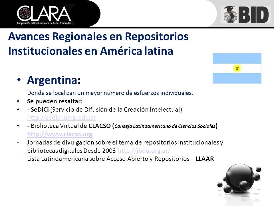 Avances Regionales en Repositorios Institucionales en América latina Argentina: Donde se localizan un mayor número de esfuerzos individuales.