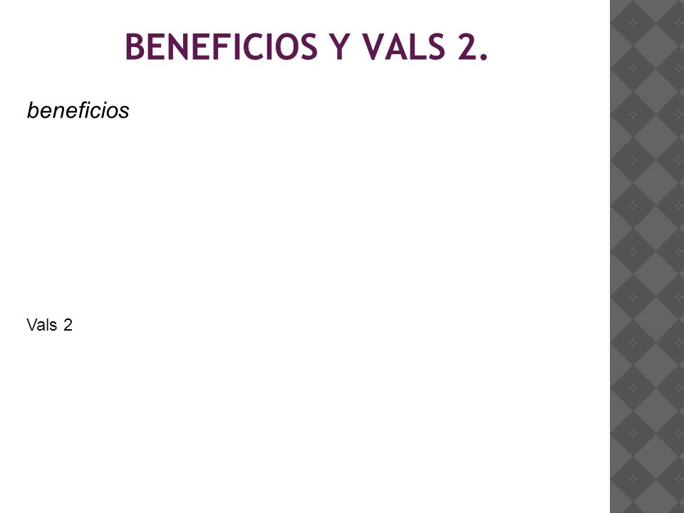 BENEFICIOS Y VALS 2. beneficios Vals 2