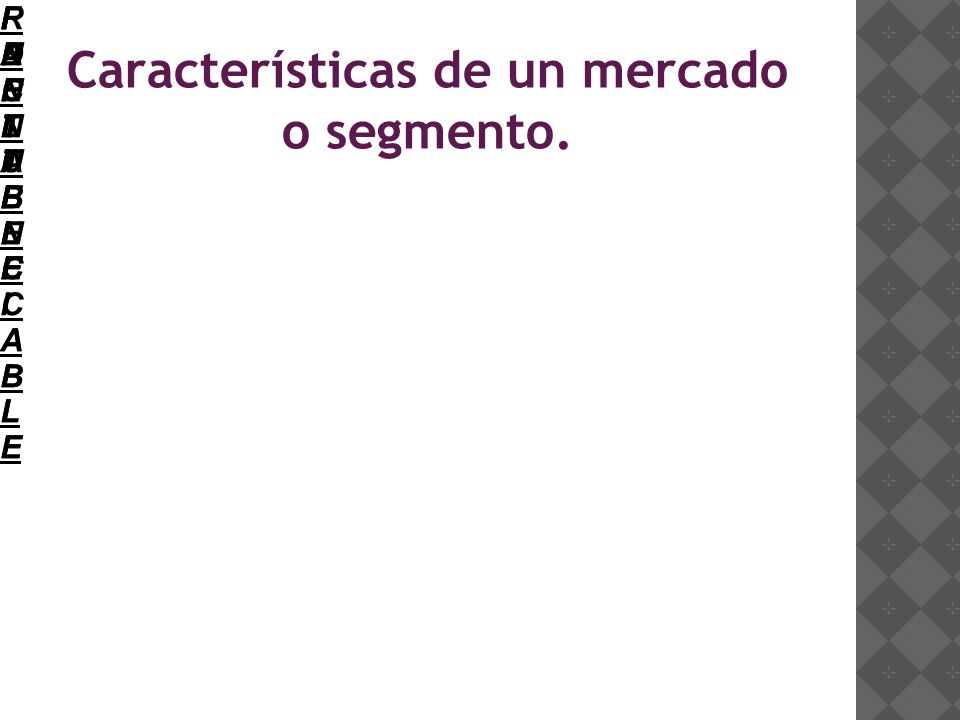 Características de un mercado o segmento.