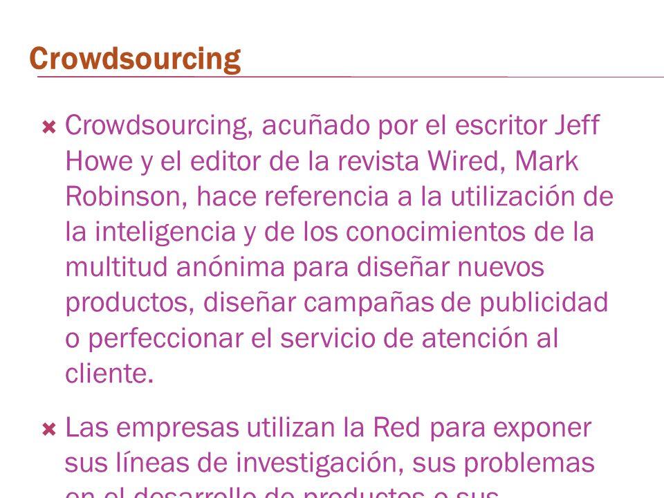 Crowdsourcing Crowdsourcing, acuñado por el escritor Jeff Howe y el editor de la revista Wired, Mark Robinson, hace referencia a la utilización de la
