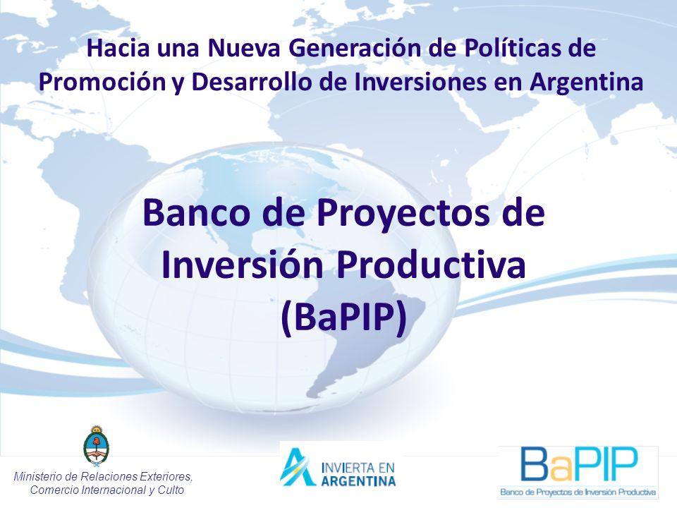 1 Banco de Proyectos de Inversión Productiva (BaPIP) Hacia una Nueva Generación de Políticas de Promoción y Desarrollo de Inversiones en Argentina Ministerio de Relaciones Exteriores, Comercio Internacional y Culto
