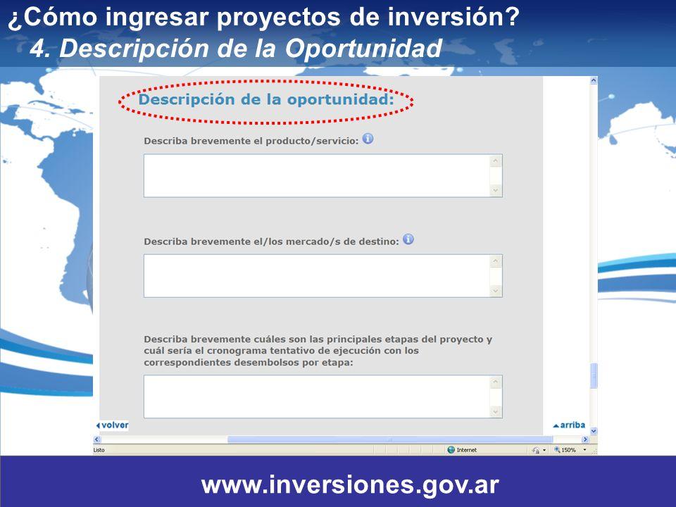9 ¿Cómo ingresar proyectos de inversión? 4. Descripción de la Oportunidad www.inversiones.gov.ar