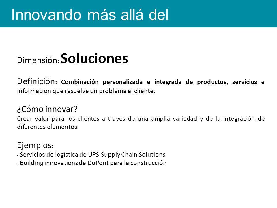 Dimensión : Soluciones Definición : Combinación personalizada e integrada de productos, servicios e información que resuelve un problema al cliente.