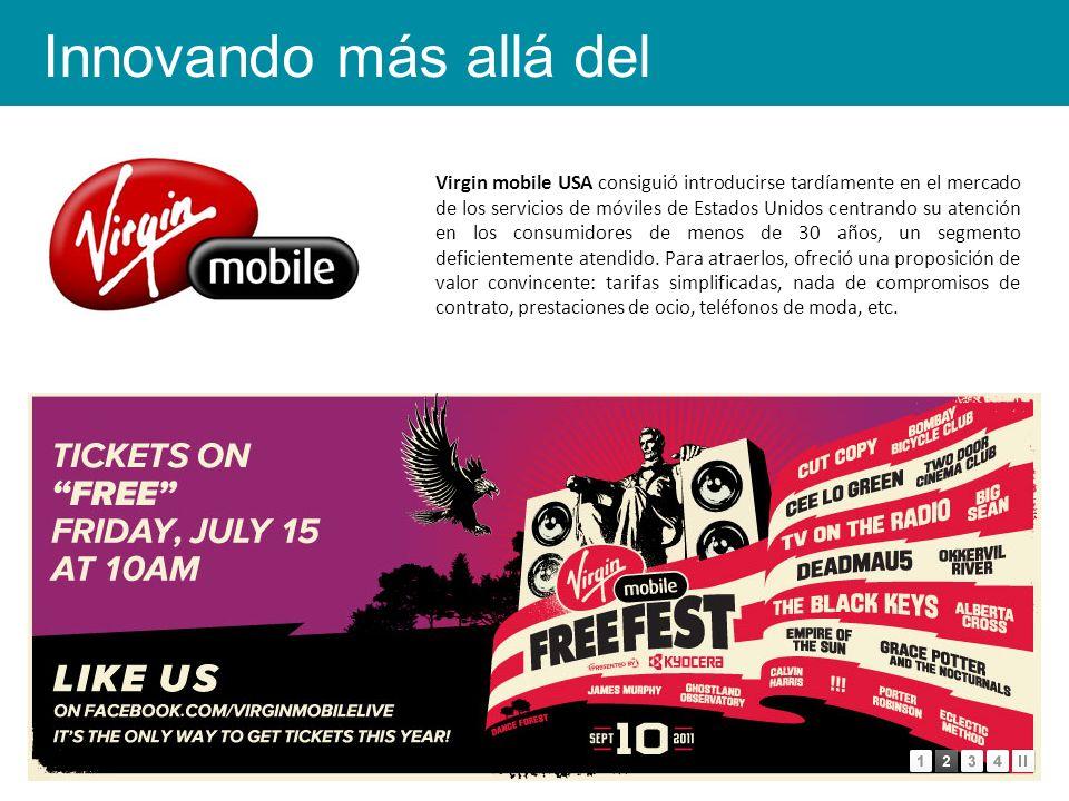 Virgin mobile USA consiguió introducirse tardíamente en el mercado de los servicios de móviles de Estados Unidos centrando su atención en los consumidores de menos de 30 años, un segmento deficientemente atendido.