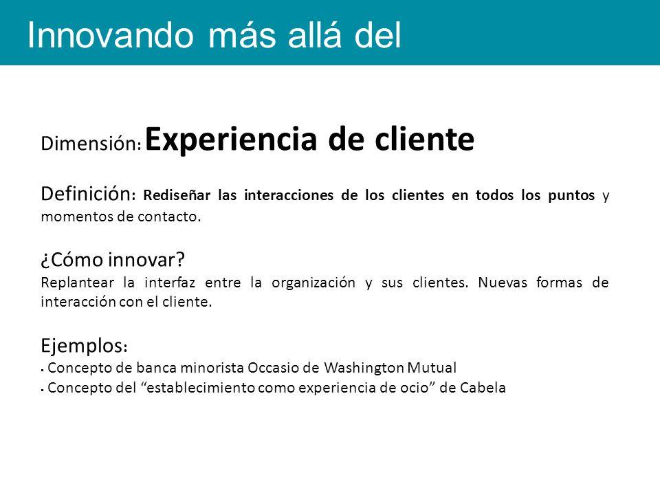 Dimensión : Experiencia de cliente Definición : Rediseñar las interacciones de los clientes en todos los puntos y momentos de contacto.