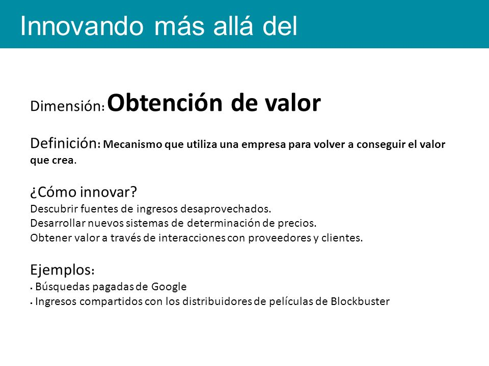 Dimensión : Obtención de valor Definición : Mecanismo que utiliza una empresa para volver a conseguir el valor que crea.