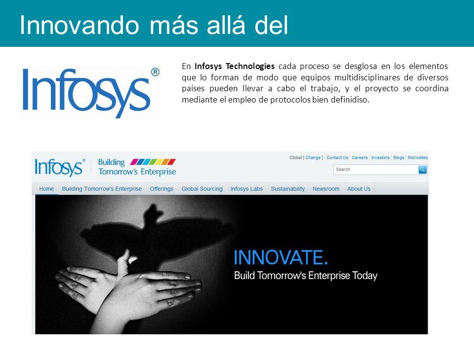 En Infosys Technologies cada proceso se desglosa en los elementos que lo forman de modo que equipos multidisciplinares de diversos países pueden llevar a cabo el trabajo, y el proyecto se coordina mediante el empleo de protocolos bien definidiso.