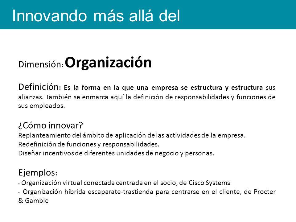 Dimensión : Organización Definición : Es la forma en la que una empresa se estructura y estructura sus alianzas.