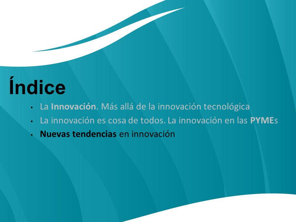 Índice La Innovación. Más allá de la innovación tecnológica La innovación es cosa de todos.