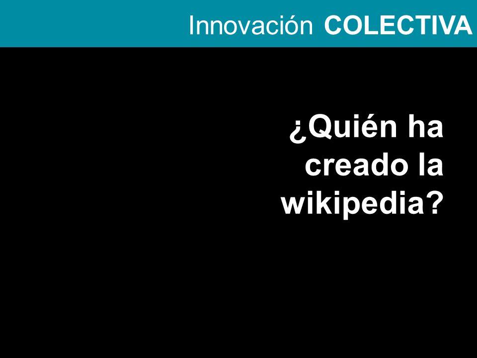 Innovación COLECTIVA ¿Quién ha creado la wikipedia