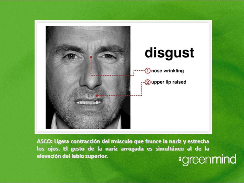 ASCO: Ligera contracción del músculo que frunce la nariz y estrecha los ojos. El gesto de la nariz arrugada es simultáneo al de la elevación del labio