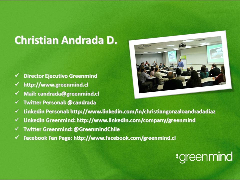 Christian Andrada D. Director Ejecutivo Greenmind Director Ejecutivo Greenmind http://www.greenmind.cl http://www.greenmind.cl Mail: candrada@greenmin