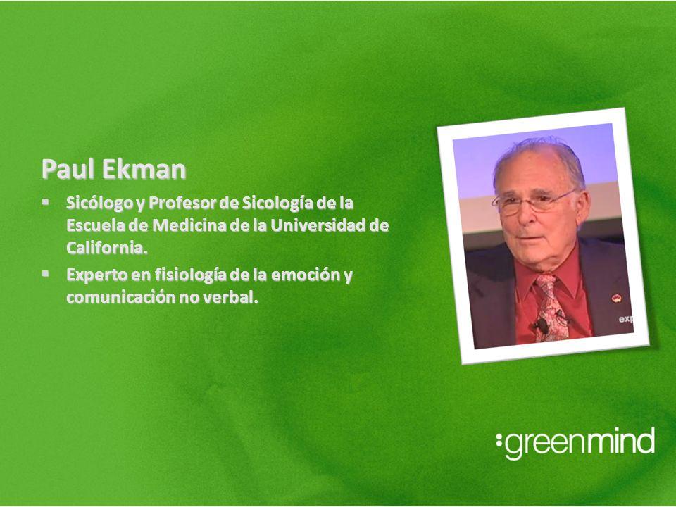 Paul Ekman Sicólogo y Profesor de Sicología de la Escuela de Medicina de la Universidad de California. Sicólogo y Profesor de Sicología de la Escuela