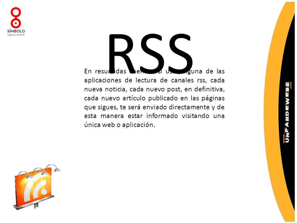 RSS En resumidas cuentas, si usas alguna de las aplicaciones de lectura de canales rss, cada nueva noticia, cada nuevo post, en definitiva, cada nuevo artículo publicado en las páginas que sigues, te será enviado directamente y de esta manera estar informado visitando una única web o aplicación.