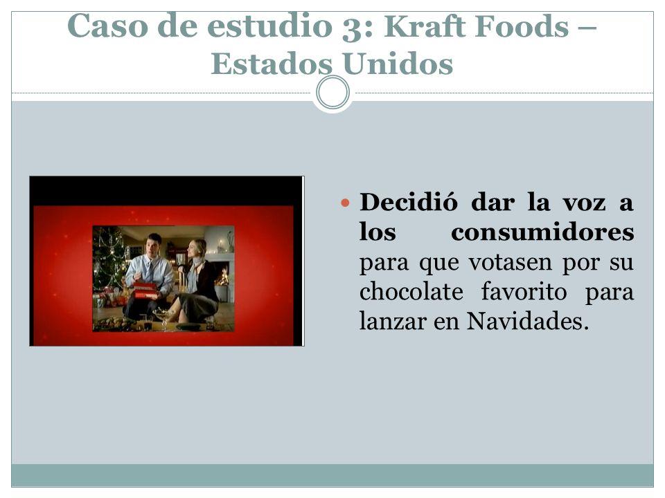 Caso de estudio 3: Kraft Foods – Estados Unidos Decidió dar la voz a los consumidores para que votasen por su chocolate favorito para lanzar en Navidades.
