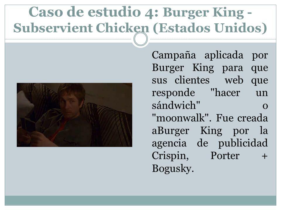 Caso de estudio 4: Burger King - Subservient Chicken (Estados Unidos) Campaña aplicada por Burger King para que sus clientes web que responde hacer un sándwich o moonwalk .