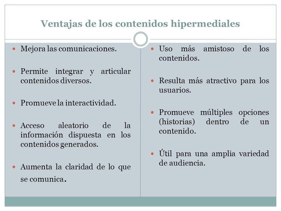 Ventajas de los contenidos hipermediales Mejora las comunicaciones. Permite integrar y articular contenidos diversos. Promueve la interactividad. Acce