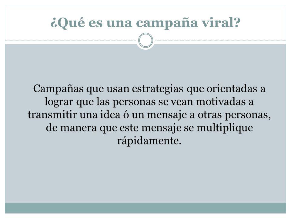 ¿Qué es una campaña viral? Campañas que usan estrategias que orientadas a lograr que las personas se vean motivadas a transmitir una idea ó un mensaje