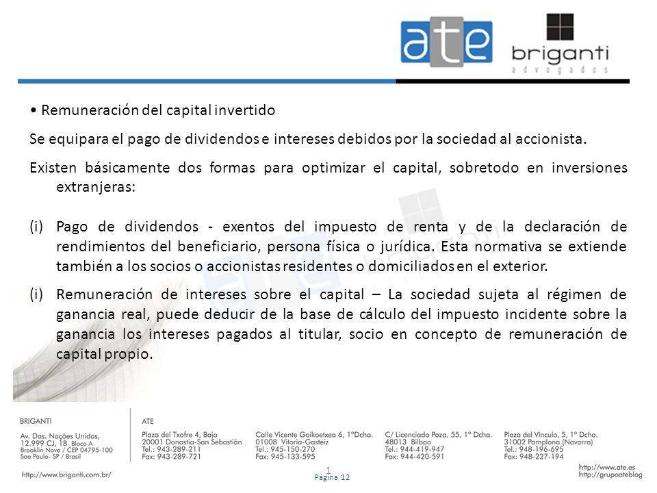 1 Remuneración del capital invertido Se equipara el pago de dividendos e intereses debidos por la sociedad al accionista. Existen básicamente dos form