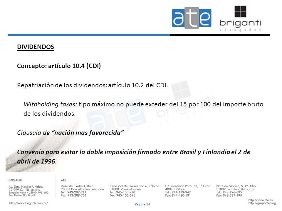 DIVIDENDOS Concepto: artículo 10.4 (CDI) Repatriación de los dividendos: artículo 10.2 del CDI. Withholding taxes: tipo máximo no puede exceder del 15