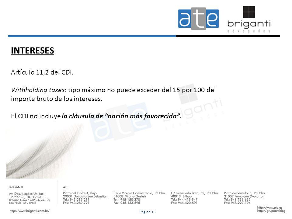 INTERESES Artículo 11,2 del CDI. Withholding taxes: tipo máximo no puede exceder del 15 por 100 del importe bruto de los intereses. El CDI no incluye
