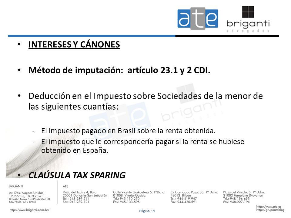 INTERESES Y CÁNONES Método de imputación: artículo 23.1 y 2 CDI. Deducción en el Impuesto sobre Sociedades de la menor de las siguientes cuantías: -El