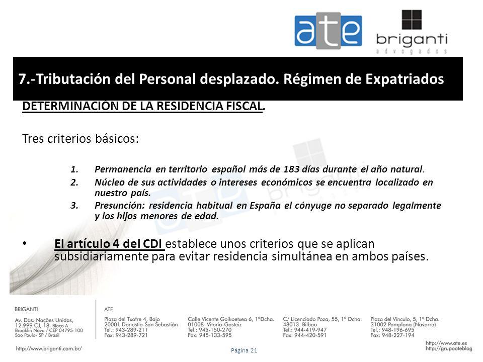 7.-Tributación del Personal desplazado. Régimen de Expatriados DETERMINACIÓN DE LA RESIDENCIA FISCAL. Tres criterios básicos: 1.Permanencia en territo