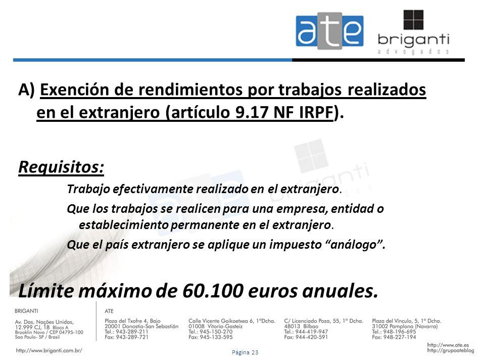 A) Exención de rendimientos por trabajos realizados en el extranjero (artículo 9.17 NF IRPF). Requisitos: Trabajo efectivamente realizado en el extran