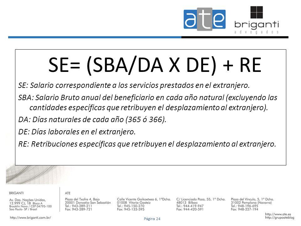 SE= (SBA/DA X DE) + RE SE: Salario correspondiente a los servicios prestados en el extranjero. SBA: Salario Bruto anual del beneficiario en cada año n