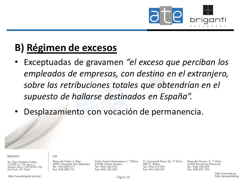 B) Régimen de excesos Exceptuadas de gravamen el exceso que perciban los empleados de empresas, con destino en el extranjero, sobre las retribuciones