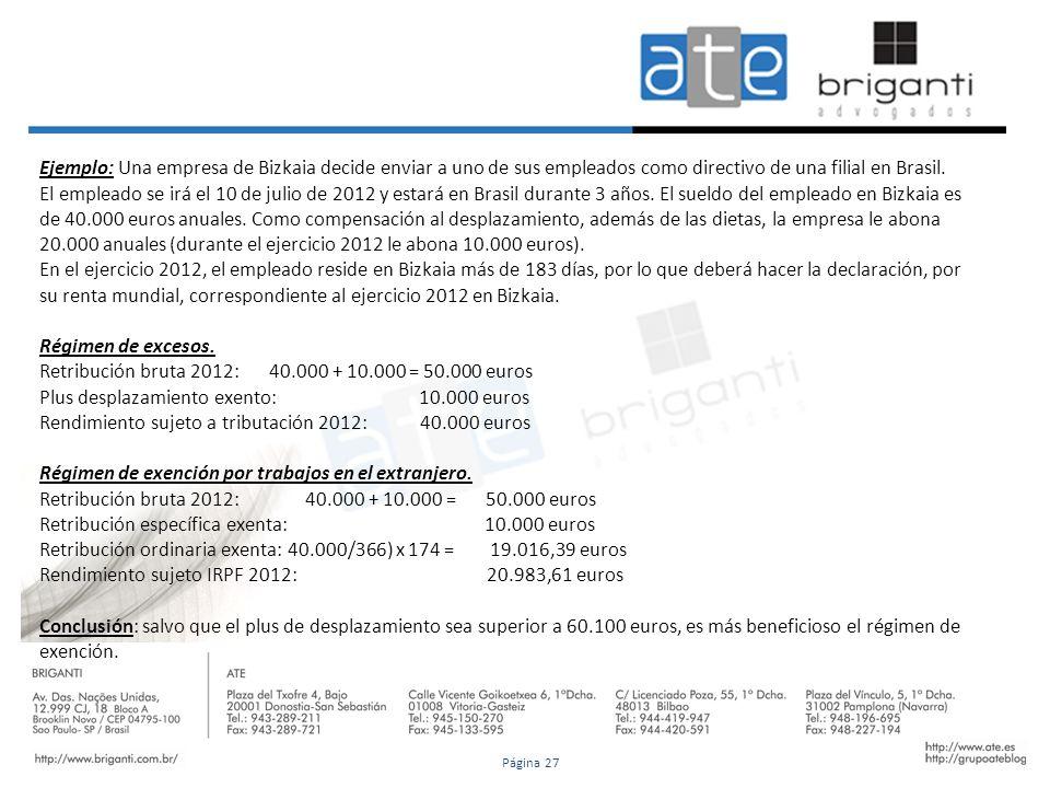 Ejemplo: Una empresa de Bizkaia decide enviar a uno de sus empleados como directivo de una filial en Brasil. El empleado se irá el 10 de julio de 2012