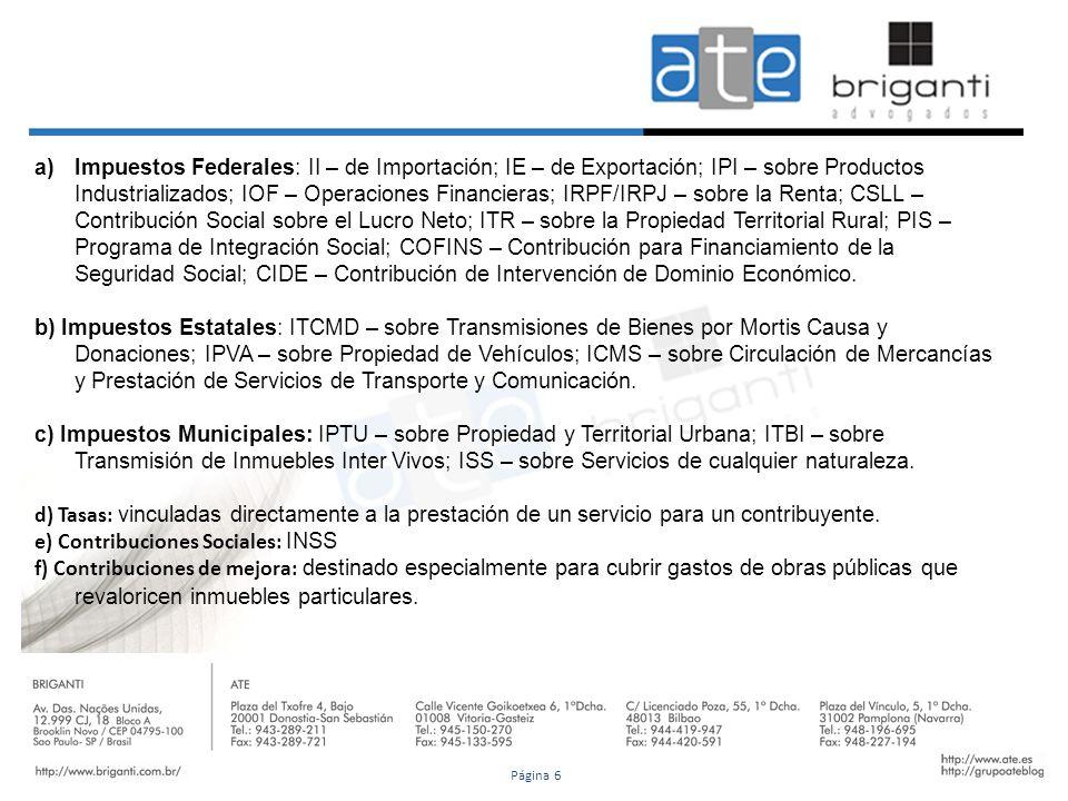 a)Impuestos Federales: II – de Importación; IE – de Exportación; IPI – sobre Productos Industrializados; IOF – Operaciones Financieras; IRPF/IRPJ – so