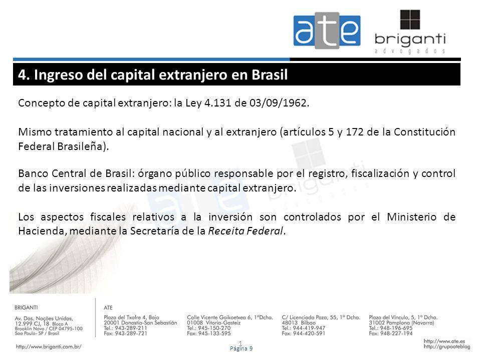 1 4. Ingreso del capital extranjero en Brasil Concepto de capital extranjero: la Ley 4.131 de 03/09/1962. Mismo tratamiento al capital nacional y al e