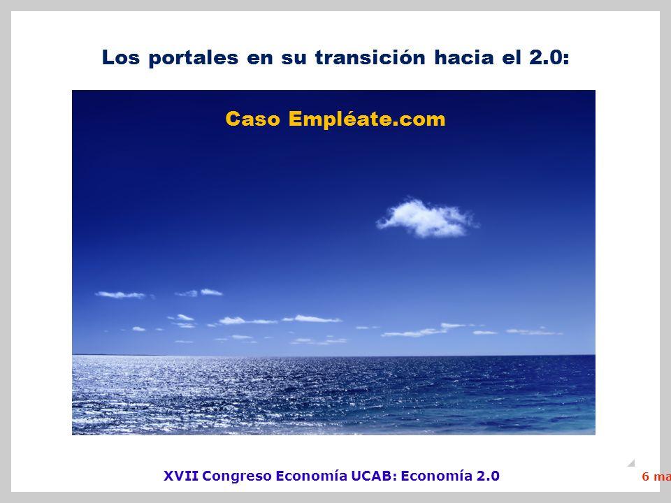 XVII Congreso Economía UCAB: Economía 2.0 6 mayo 2011 21 Enero 2010 Los portales en su transición hacia el 2.0: Caso Empléate.com