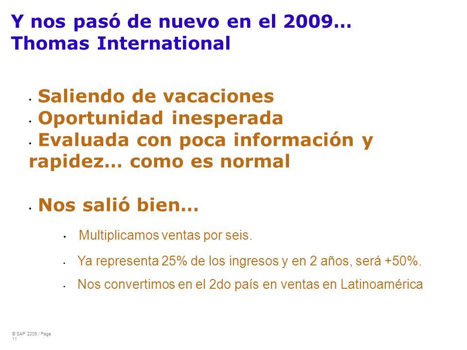 © SAP 2009 / Page 11 Y nos pasó de nuevo en el 2009… Thomas International Saliendo de vacaciones Oportunidad inesperada Evaluada con poca información y rapidez… como es normal Nos salió bien… Multiplicamos ventas por seis.