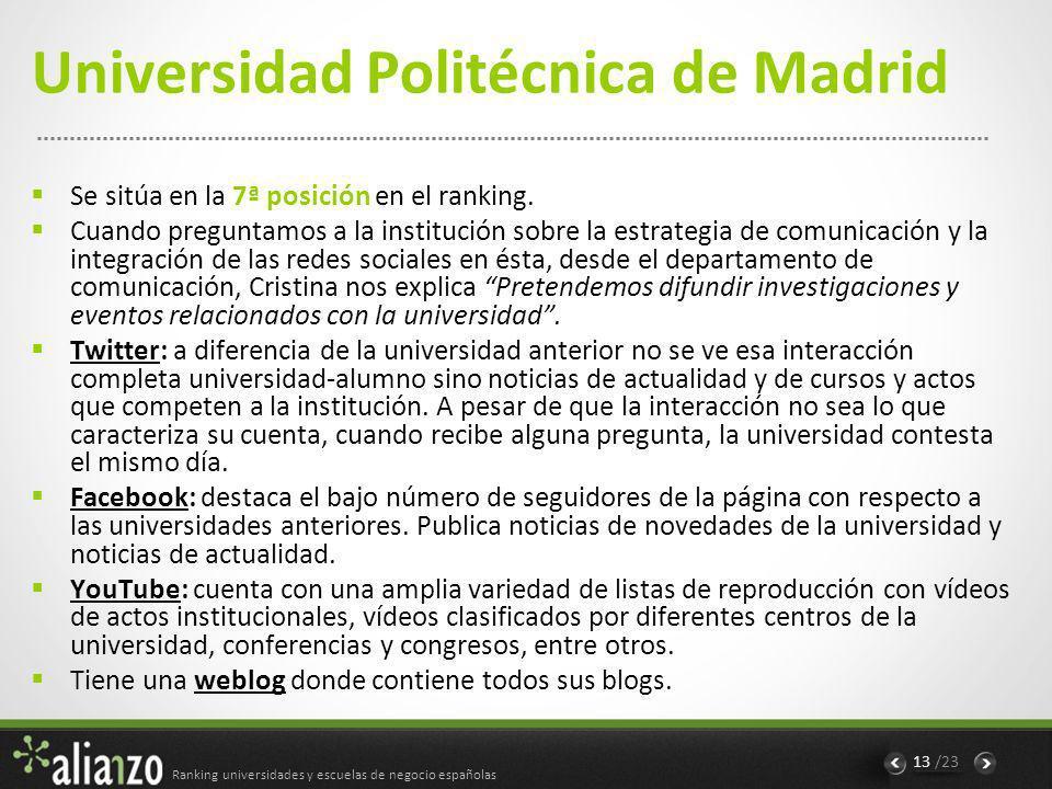 Ranking universidades y escuelas de negocio españolas 13 /23 Universidad Politécnica de Madrid Se sitúa en la 7ª posición en el ranking.