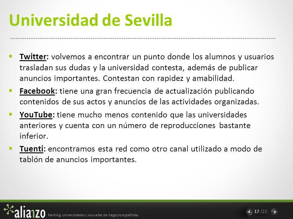 Ranking universidades y escuelas de negocio españolas 17 /23 Universidad de Sevilla Twitter: volvemos a encontrar un punto donde los alumnos y usuarios trasladan sus dudas y la universidad contesta, además de publicar anuncios importantes.